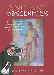 Ancient Obscenities: Or Things You Shouldn't Know About the History of Mankind!