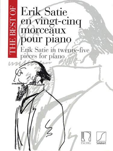 THE BEST OF ERIK SATIE TWENTY-FIVE 25 PIECES FOR PIANO VINGT-CINQ MORCEAUX