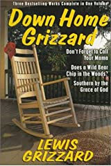 Down Home Grizzard: Three Bestselling Works Complete in One Volume : Don't Forget to Call Your Mama, Does a Wild Bear Chip in the Woods?,Southern by the Grace of God? Hardcover