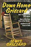 img - for Down Home Grizzard: Three Bestselling Works Complete in One Volume : Don't Forget to Call Your Mama, Does a Wild Bear Chip in the Woods?,Southern by the Grace of God? book / textbook / text book