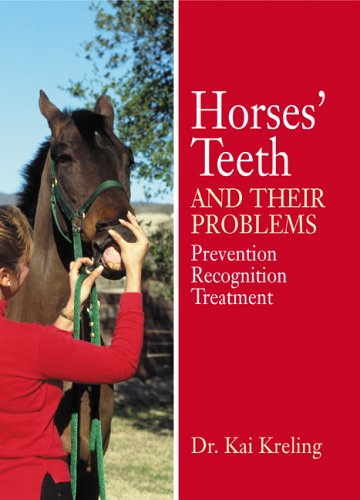 Horses Teeth - Horses' Teeth and Their Problems: Prevention, Recognition, and Treatment