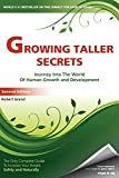 Growing Taller Secrets: Journey Into The World Of Human Growth And Development, or How To Grow Taller Naturally And Safely