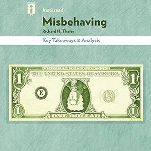 Key Takeaways & Analysis of Misbehaving: The Making of Behavioral Economics, by Richard H. Thaler Audiobook
