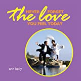 Never Forget the Love You Feel Today, Ann Kelly, 0864350589