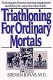 Triathloning for Ordinary Mortals, Steven Jonas, 0393302792
