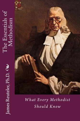 The Essentials of Methodism: What Every Methodist Should Know pdf