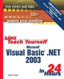 Teach Yourself Microsoft Visual Basic. NET 2003 in 24 Hours Complete Starter Kit, James Foxall, 0672325373
