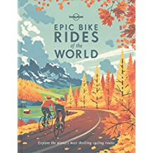 Lonely Planet Epic Bike Rides of the World 1st Ed.