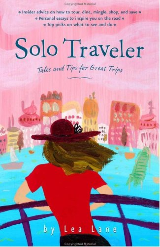 Solo Traveler: Tales and Tips for Great Trips, 1st Edition (Special-Interest Titles)