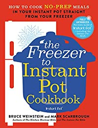 The Freezer to Instant Pot Cookbook: How to Cook No-Prep Meals in Your Instant Pot Straight from Your Freezer