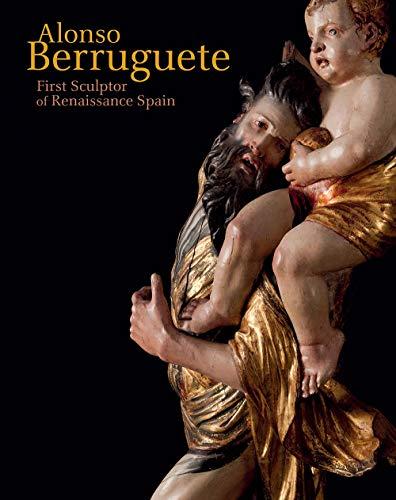 Alonso Berruguete: First Sculptor of Renaissance Spain por III Dickerson, C. D.,Mark McDonald