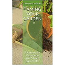 Taming Your Garden: Shortcuts for those who aren't keen gardeners!
