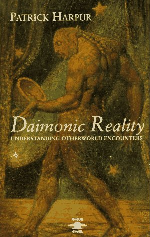 Daimonic Reality: Understanding Otherworld Encounters: A Field Guide to the Otherworld (Arkana S.)