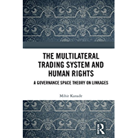The Multilateral Trading System and Human Rights: A Governance Space Theory on Linkages