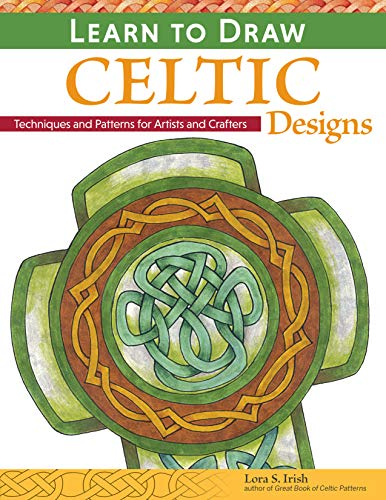 (Learn to Draw Celtic Designs: Exercises and Patterns for Artists and Crafters (Fox Chapel Publishing) Over 150 Ready-to-Use Patterns from Lora Irish; Knots, Braids, Mythical Creatures, & More)