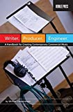 Writer. Producer. Engineer.: A Handbook for Creating Contemporary Commercial Music