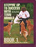 img - for Steppin' Up To Success With Terri Arnold Book One - Theory, Footwork, Handling, and Attention book / textbook / text book