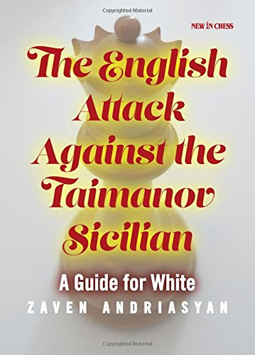 The English Attack Against the Taimanov Sicilian: A Guide for White