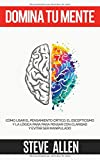 Domina tu mente - Cómo usar el pensamiento crítico, el escepticismo y la lógica para para pensar con claridad y evitar ser manipulado: Técnicas probadas para mejorar la toma de decisiones
