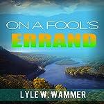 On a Fool's Errand | Lyle W. Wammer