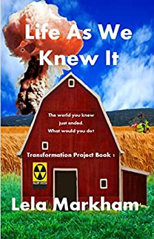 Life As We Knew It (Transformation Project Book 1) by [Markham, Lela]