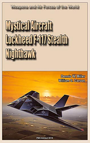 Mystical Aircraft Lockheed F-117 Stealth Nighthawk: Weapons and Air Forces of the World
