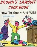 Brown's Lawsuit Cookbook, Michael Halsey Brown, 0879473673