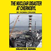 The Nuclear Disaster at Chernobyl: The Disaster Series | Robin Cruise
