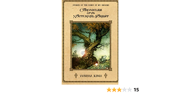 Chronicles Of The Nocturnal Forest Stories Of The Fairy Of My Dreams 1 By Vanessa Kings