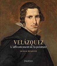 Velázquez. L'Affrontement de la peinture par Guillaume Kientz