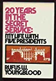 20 Years in the Secret Service; My Life With Five Presidents by Rufus W. Youngblood (1974-01-01)