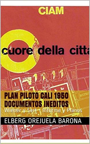 Descargar Libro Plan Piloto Cali 1950 Documentos Ineditos: Wiener Y Sert - Informe Y Planos Elberg Orejuela Barona
