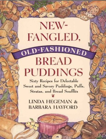 New-Fangled, Old-Fashioned Bread Puddings: Sixty Recipes for Delectable Sweet and Savory Puddings, Puffs, Stratas, and Bread Souffles (Old Fashioned Baking)