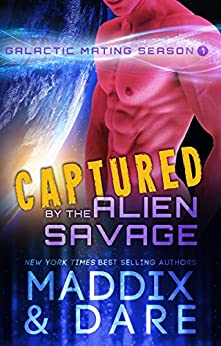 Captured by the Alien Savage: A SciFi Alien Romance (Galactic Mating Season Book 1) by [Maddix, Marina, Dare, Flora]