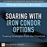 Soaring with Iron Condor Options: Trading Strategies from the Frontline (FT Press Delivers Elements) Pdf