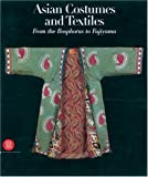 Asian Costumes and Textiles: From the Bosphorus to Fujiama