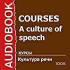 A Culture of Speech: How to Properly and Competently Speak in Russian [Russian Edition] Discours Auteur(s) : IDDK Narrateur(s) : Valentina Mozar
