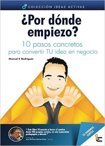 10 pasos concretos para convertir TU idea en negocio... lo haremos juntos. (Colección Ideas Activas) (Volume 1) (Spanish Edition): Manuel Fdo.