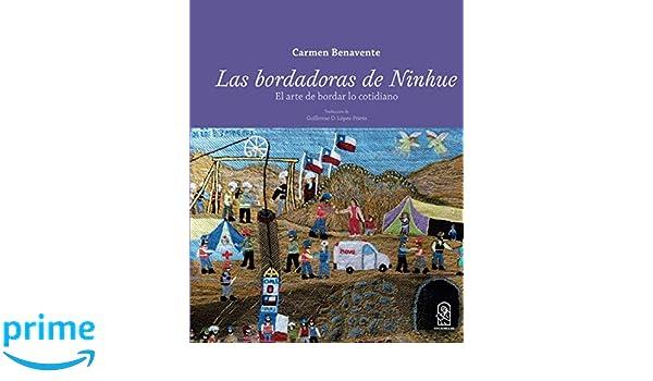 Las bordadoras de Ninhue: El arte de bordar lo cotidiano: Amazon.es: Carmen Benavente: Libros