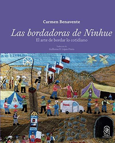 Las bordadoras de Ninhue: El arte de bordar lo cotidiano: Amazon.es: Benavente, Carmen: Libros