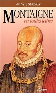 Montaigne en toutes lettres par André Tournon