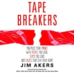 Tape Breakers: How to Maximize Your Impact with People You Love, Teams You Lead and Causes That Stir Your Heart | Jim Akers