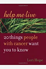 Help Me Live: 20 Things People with Cancer Want You to Know Paperback