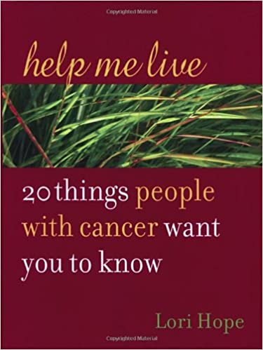 help me live 20 things people with cancer want you to know amazoncouk lori hope 9781587612121 books