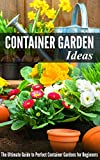 container garden ideas Container Gardening Ideas: The Ultimate Guide to Perfect Container Gardens for Beginners