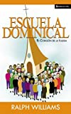 Escuela Dominical el Corazon de la Iglesia, Ralph Williams, 0829734783