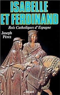 Isabelle et Ferdinand, rois catholiques d'Espagne par Pérez