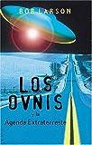 Los OVNIS y la Agenda de Extraterrestre, Bob Larson, 088113497X