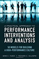 A Practical Approach to Performance Interventions and Analysis: 50 Models for Building a High-Performance Culture Front Cover