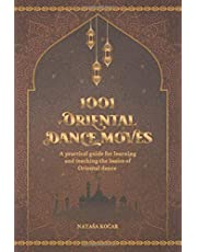 1001 ORIENTAL DANCE MOVES: A practical guide for learning and teaching the basics of Oriental dance